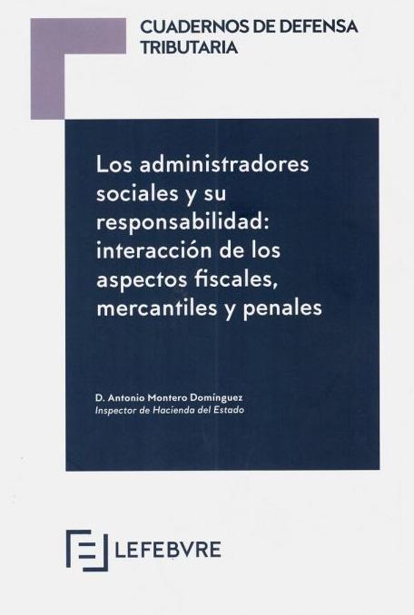 Cuadernos de Defensa Tributaria. Los administradores sociales y su responsabilidad interacción de los aspectos fiscales, mercantiles y penales.