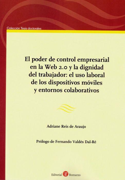 El Poder de Control Empresarial en la Web 0 y la Dignidad del Trabajador el Uso Laboral de los Dispositivos Móviles y Entornos Colaborativos