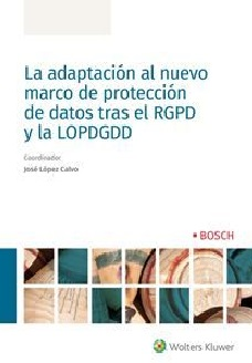 La adaptación al nuevo marco de protección de datos tras el RGPD y la LOPDGDD