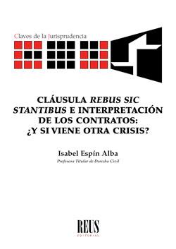Cláusula rebus sic stantibus e interpretación de los contratos y si viene otra crisis