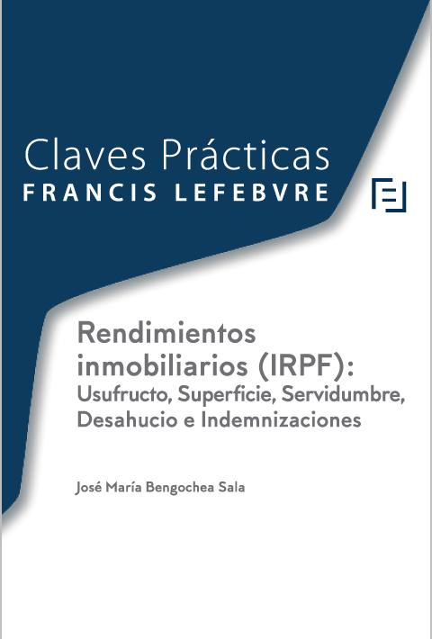 Claves Prácticas Rendimientos inmobiliarios (IRPF) Usufructo, Superficie, Servidumbre, Desahucio e Indemnizaciones
