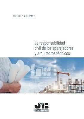 La responsabilidad civil de los aparejadores y arquitectos técnicos